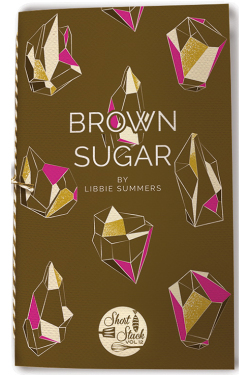 Brown Sugar by Libbie Summers (published by Short Stack Editions)