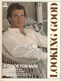 Looking Good: A Guide for Men by Charles Hix (photos by Bruce Weber)