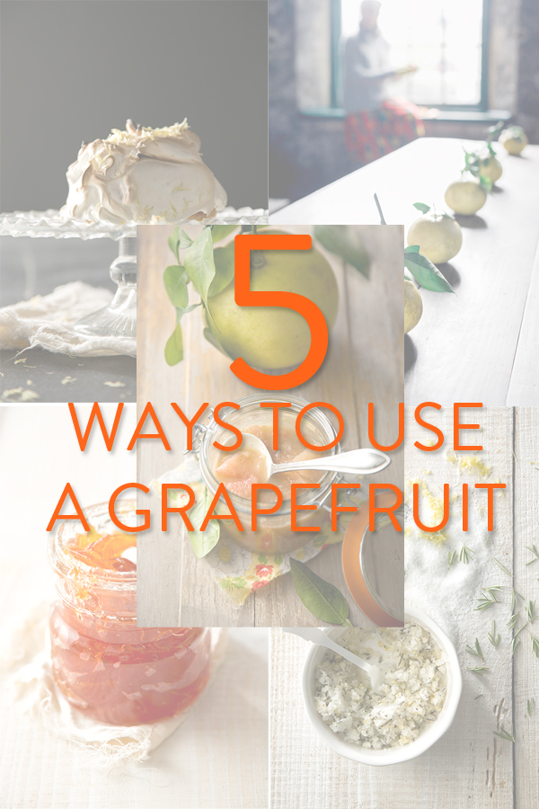 Citrus Recipes, A Food-Inspired Life, Five Ways To Use A Grapefruit, Citrus, Life Hacks, How To